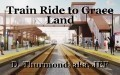Train Ride to Grace Land
