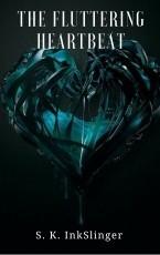 The Fluttering Heartbeat