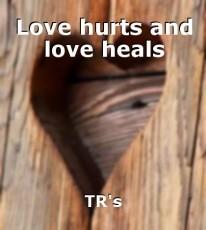 Love hurts and love heals