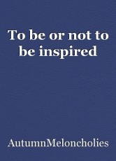 To be or not to be inspired