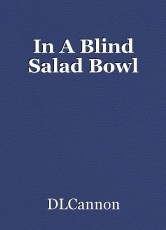 In A Blind Salad Bowl