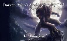 Darken: Who's Afraid of the Big Bad Wolf?