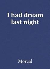 I had dream last night