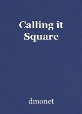 Calling it Square