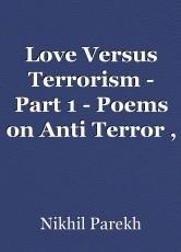 Love Versus Terrorism - Part 1 - Poems on Anti Terror , Peace , Love , Brotherhood