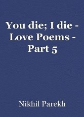 You die; I die - Love Poems - Part 5