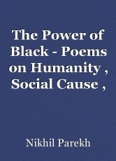 The Power of Black - Poems on Humanity , Social Cause , Poverty , Women empowerment – volume 1
