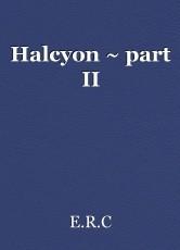 Halcyon ~ part II