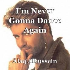 I'm Never Gonna Dance Again