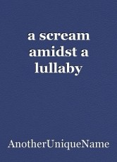 a scream amidst a lullaby
