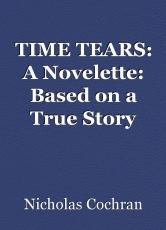 TIME TEARS: A Novelette: Based on a True Story