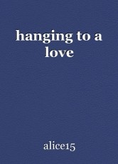 hanging to a love