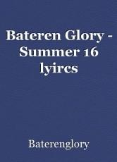 Bateren Glory - Summer 16 lyircs
