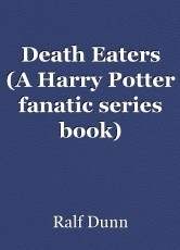 Death Eaters (A Harry Potter fanatic series book)