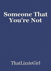 Someone That You're Not