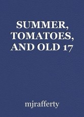 SUMMER, TOMATOES, AND OLD 17