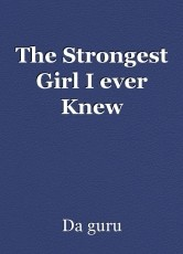The Strongest Girl I ever Knew