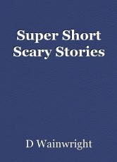 Super Short Scary Stories