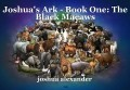 Joshua's Ark - Book One: The Black Macaws