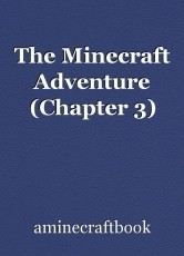 The Minecraft Adventure (Chapter 3)
