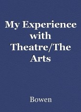 My Experience with Theatre/The Arts