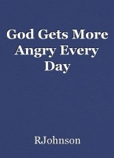 God Gets More Angry Every Day