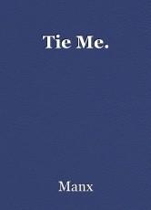 Tie Me.
