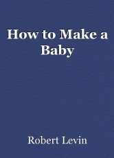How to Make a Baby