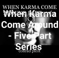 WHEN KARMA COME AROUND PART 4 of 5