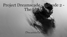 Project Dreamscade - Episode 2 - The Idiots
