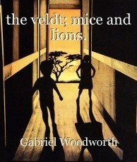 the veldt; mice and lions.