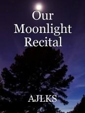 Our Moonlight Recital