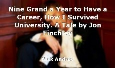 Nine Grand a Year to Have a Career, How I Survived University. A Tale by Jon Finchley