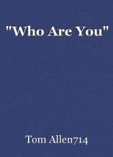 """""""Who Are You"""""""
