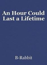 An Hour Could Last a Lifetime