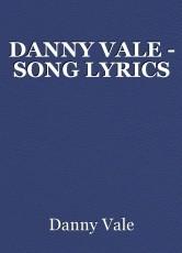 DANNY VALE - SONG LYRICS