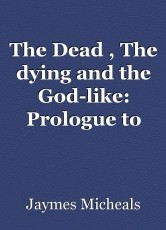 The Dead , The dying and the God-like: Prologue to The Dark Seed Novels