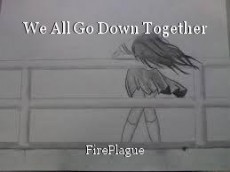 We All Go Down Together