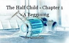The Half Child - Chapter 1 - A Beggining