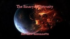 The Binary Monstrosity