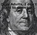 Dear Adults, I don't want to grow up...
