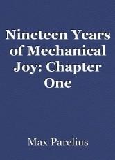 Nineteen Years of Mechanical Joy: Chapter One