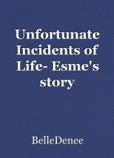 Unfortunate Incidents of Life- Esme's story