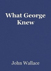 What George Knew