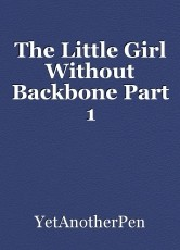 The Little Girl Without Backbone Part 1