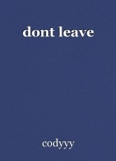 dont leave