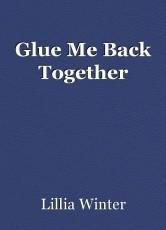 Glue Me Back Together