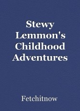 Stewy Lemmon's Childhood Adventures