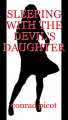 SLEEPING WITH THE DEVIL'S DAUGHTER -  PART 1 0f 3
