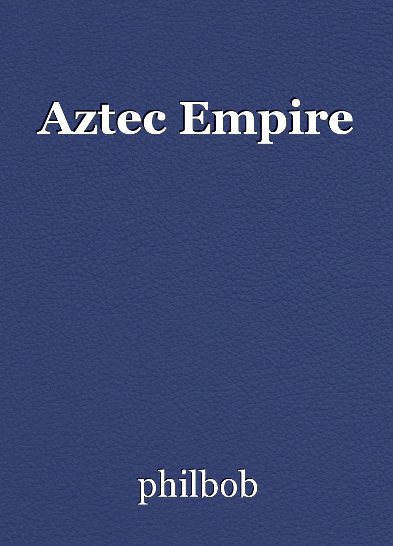 the aztec empire history essay Essay about the aztec empire history the aztec empire history the center of the aztec civilization was the valley of mexico, a huge, oval basin about 7,500 .